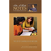 Making Friends for God - Ellen White Notes Q3 2020: The Joy of Sharing In His Mission