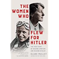 The Women Who Flew for Hitler: A True Story of Soaring Ambition and Searing Rivalry (International Edition)