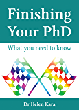 Finishing Your PhD: What You Need To Know (PhD Knowledge Book 6)