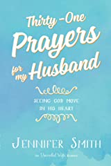 Thirty-One Prayers For My Husband: Seeing God Move In His Heart Kindle Edition