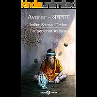 Avatar अवतार: Indian Science Fiction - Fantascienza Indiana (Future Fiction Vol. 79)