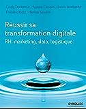 Réussir sa transformation digitale: RH, marketing, data, logistique