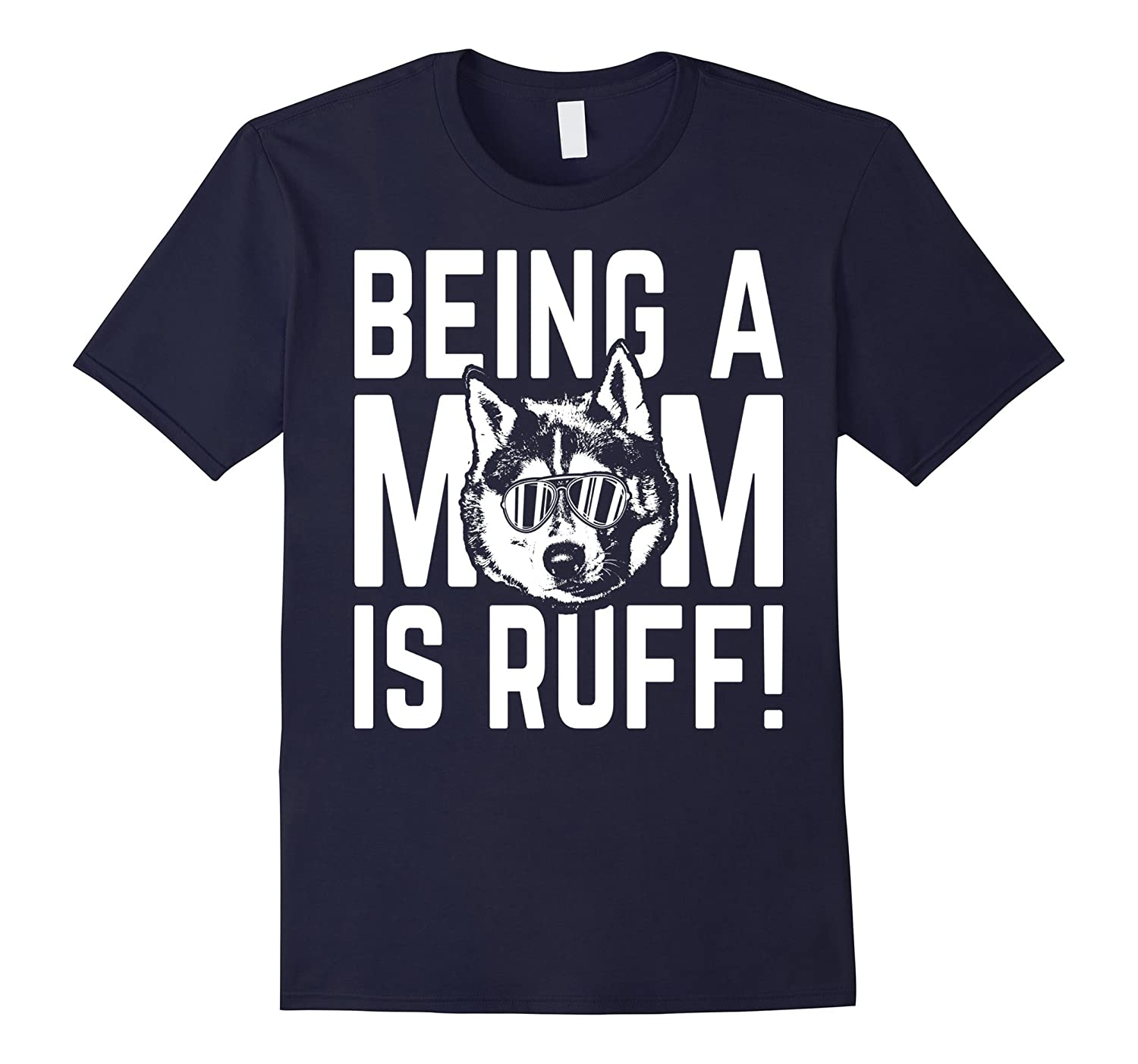 Being a Mom is Ruff Husky Pup Mama T-Shirt-FL