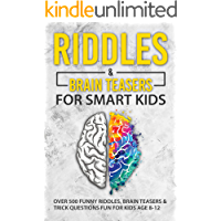 Riddles and Brain Teasers For Smart Kids: Over 500 Funny Riddles, Brain Teasers and Trick Questions Fun for Kids age 8-12 (English Edition)