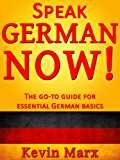 Speak German Now! The Go-To Guide for Essential German Basics