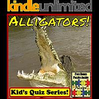 Alligators! Children's Quiz Book (Alligator Photos and Learning Series) Alligator Facts Interactive Quiz Books - Plus Alligator Bonus Puzzles, Photos & Videos