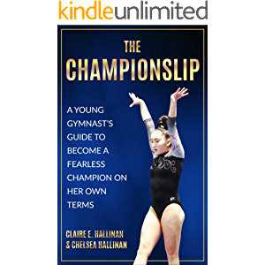 The Championslip: A Young Gymnast's Guide to Become a Fearless Champion on Her Own Terms
