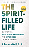 The Spirit-Filled Life [Updated, Annotated]: Restoring a Biblical Understanding and Experience of the Holy Spirit