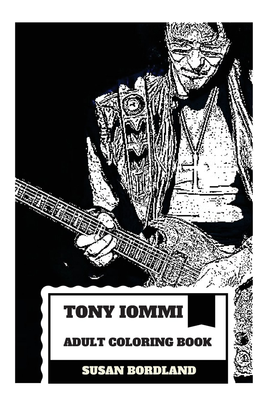 Tony Iommi Adult Coloring Book: Black Sabbath Founder and Blues Rock Guitarist, Godfather of Heavy Metal Inspired Adult Coloring Book (Tony Iommi Books) ebook