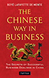 Chinese Way in Business: The Secrets of Successful Business Dealings in China