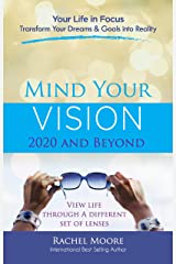 Mind Your Vision - 2020 and Beyond: Transform Your Dreams and Goals into Reality Kindle Edition