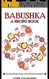 Babushka: Russian Recipes from a Real Russian Grandma: Real Russian Food & Ukrainian Food (Russian food, Russian recipes, Ukrainian food, Polish recipes)