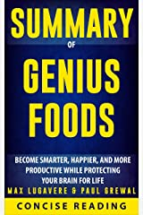 Summary of Genius Foods: Become Smarter, Happier, and More Productive While Protecting Your Brain for Life By Max Lugavere & Paul Grewal Kindle Edition