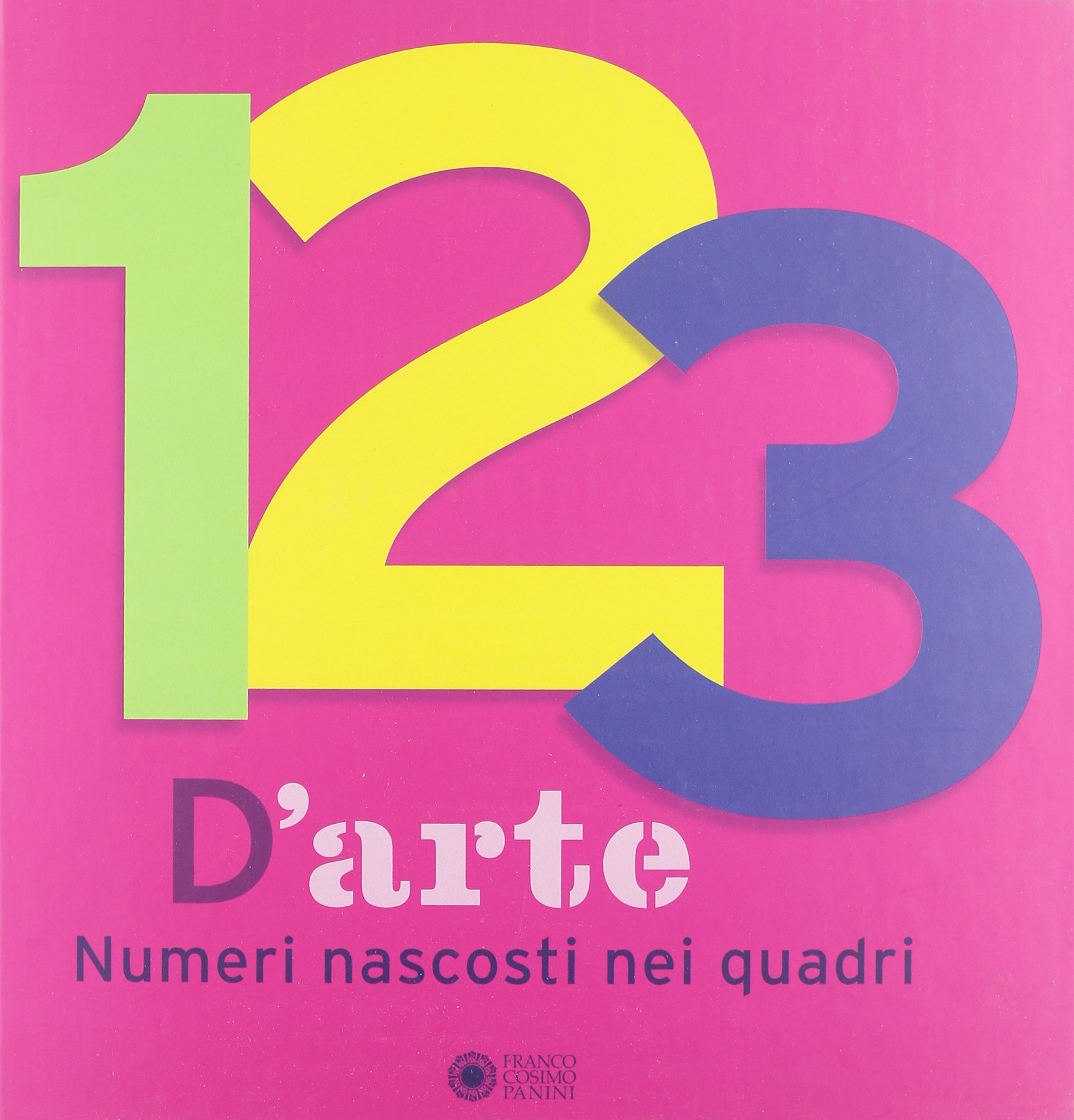 123 d'arte. Numeri nascosti nei quadri. Ediz. illustrata Copertina rigida – 29 ago 2012 Anne Guéry Olivier Dussutour F. Previati Franco Cosimo Panini