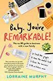 Baby, You're Remarkable: The no-BS guide to business with a new family