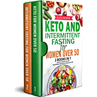 Keto and intermittent fasting for women over 50: 2 BOOKS IN 1: Keto for women over 50, intermittent fasting for women…
