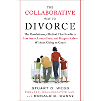 The Collaborative Way to Divorce: The Revolutionary Method That Results in Less Stress, LowerCosts, and Happier Ki ds…