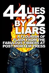 44 Lies by 22 Liars: A Flourish of Flash from the Fabulous Fibbers at Post Mortem Press Kindle Edition