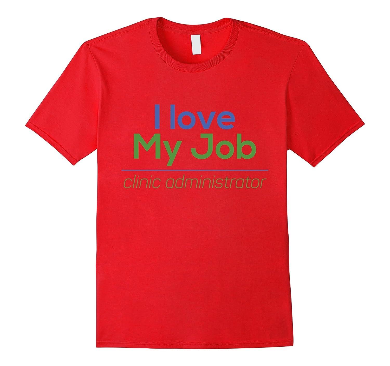 Clinic Administrator T-shirt - I love my job-TJ