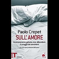 Sull'amore: Innamoramento, gelosia, eros, abbandono. Il coraggio dei sentimenti (Super ET Vol. 1623) (Italian Edition)
