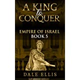 A King to Conquer: Empire of Israel Book 5