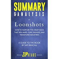 Summary & Analysis of Loonshots: How to Nurture the Crazy Ideas That Win Wars, Cure Diseases, and Transform Industries…