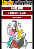 Poligamia Ou O Amor Maior