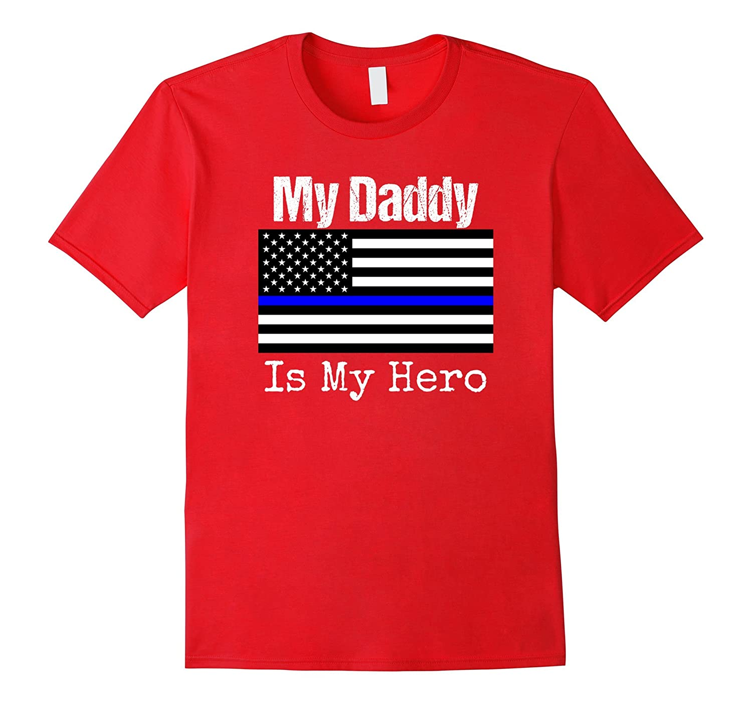 Blue Line Flag Shirt My Daddy My Hero Police Son or Daughter-RT