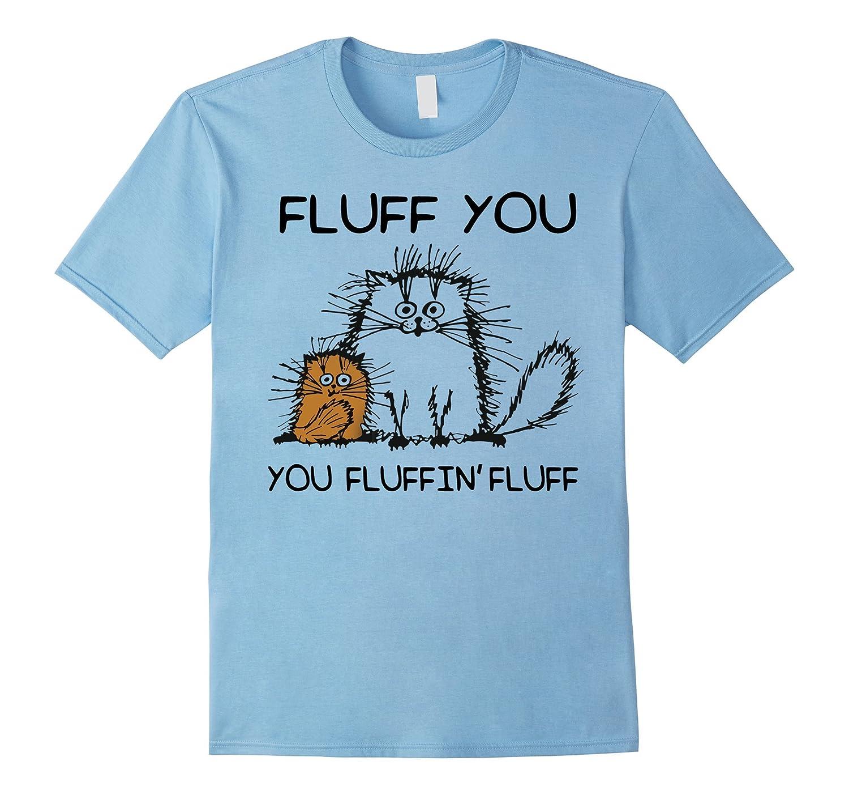Fluff you You fluffin fluff tshirt-PL