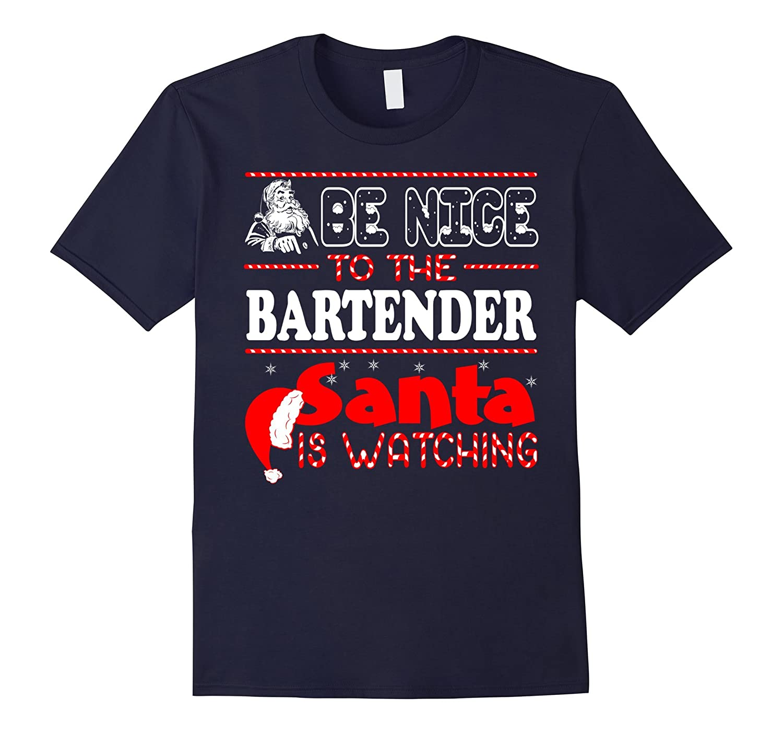 Be Nice To The Bartender Santa Watching Christmas T-shirt-Art
