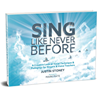 Sing Like Never Before: A Creative Look at Vocal Technique & Pedagogy for Singers & Voice Teachers book cover