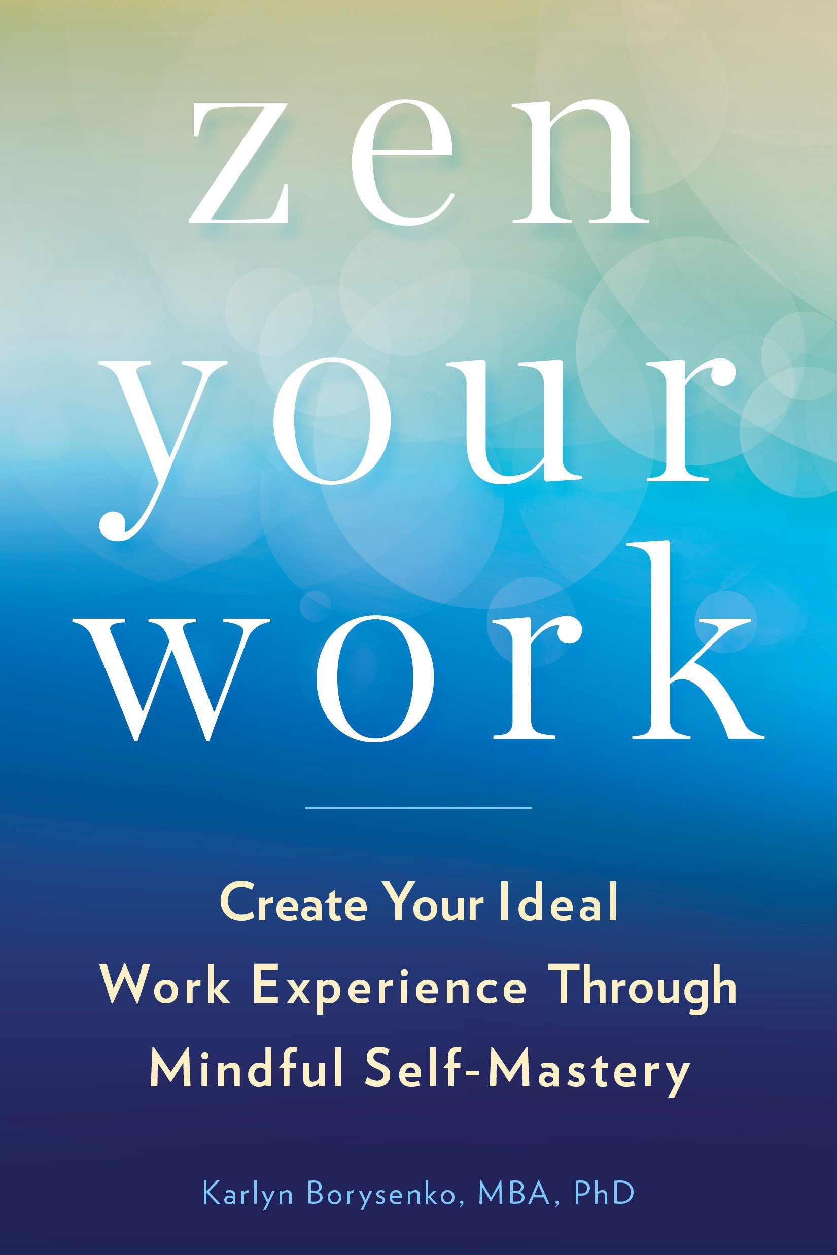 zen your work create your ideal work experience through mindful