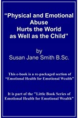 Physical and Emotional Abuse Hurts the World as Well as the Child (Little Books of Emotional Health for Emotional Wealth Book 2) Kindle Edition