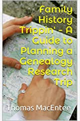 Family History Trippin' - A Guide to Planning a Genealogy Research Trip Kindle Edition