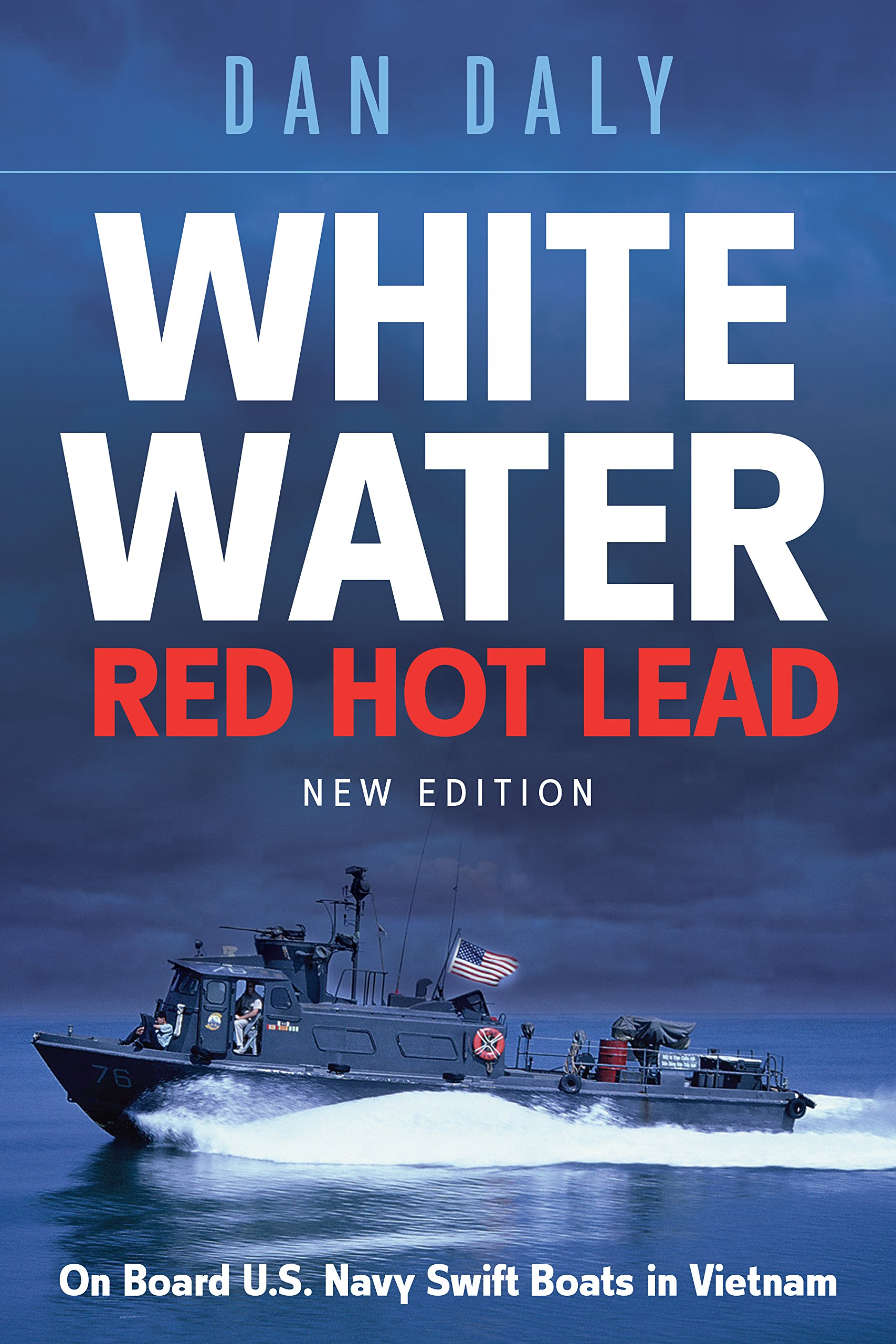 Amazon: White Water Red Hot Lead: On Board Us Navy Swift Boats In  Vietnam (9781612004785): Dan Daly: Books