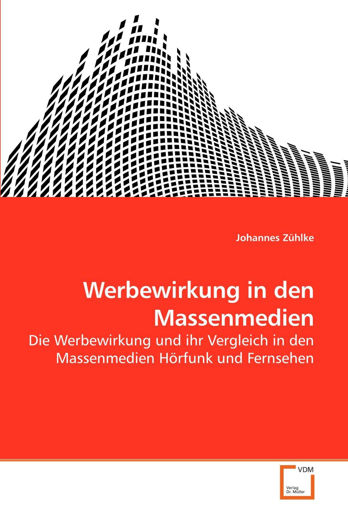 Werbewirkung in den Massenmedien: Die Werbewirkung und ihr Vergleich in den Massenmedien Hörfunk und Fernsehen (German Edition) pdf epub