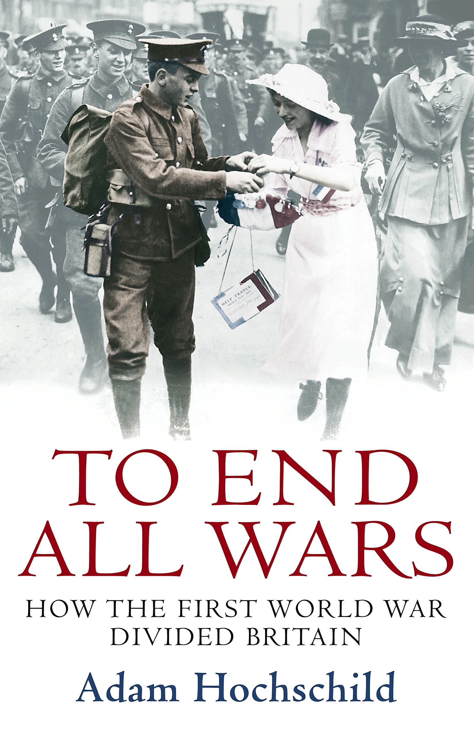 To End All Wars: How the First World War Divided Britain pdf epub