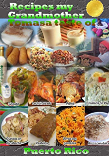 Recipes my grandmother Tomasa taste of Puerto Rico: love begins in the kitchen, each