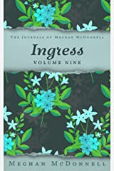 Ingress: Volume Nine (The Journals of Meghan McDonnell Book 9) Kindle Edition