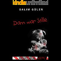 Dann war Stille - Tatort Köln: Krimi (Köln Krimi 3) (German Edition)