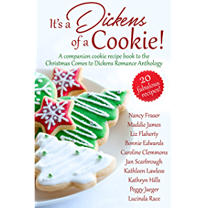 It's a Dickens of a Cookie!: A Companion Cookie Recipe Book to the Christmas Comes to Dickens Romance Anthology