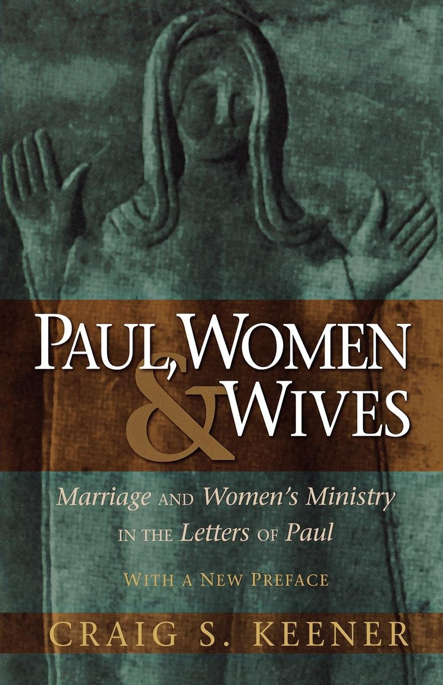 Paul Women And Wives Marriage And Womens Ministry In The Letters