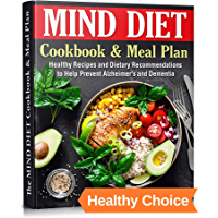 The MIND DIET Cookbook and Meal Plan: Healthy Recipes and Dietary Recommendations to Help Prevent Alzheimer's and…