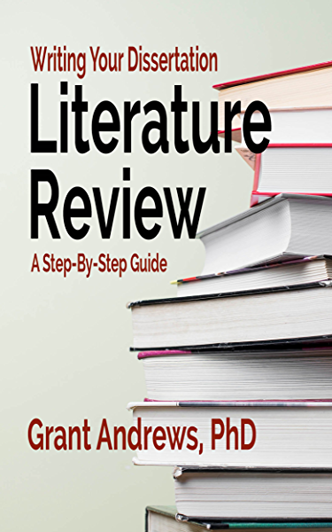 Writing Your Dissertation Literature Review A Step By Step Guide Essay And Thesis Writing Book 8 Kindle Edition By Andrews Grant Reference Kindle Ebooks Amazon Com