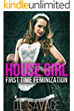 House Girl: First Time Feminization