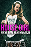 House Girl: First Time Feminization (English Edition)