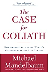 The Case for Goliath: How America Acts as the World's Government in the Kindle Edition