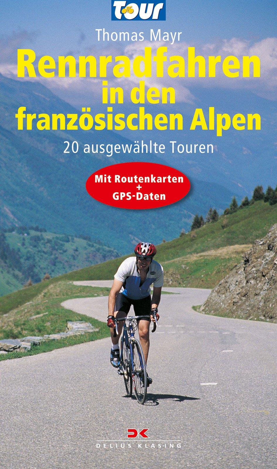 Rennradfahren in den französischen Alpen: 20 ausgewählte Touren - Mit Routenkarten und GPS-Daten