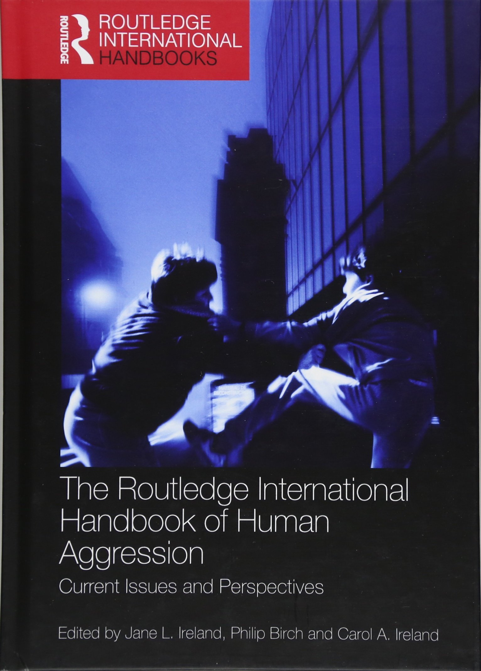 The Routledge International Handbook of Human Aggression: Current Issues and Perspectives (Routledge International Handbooks)