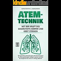 Atemtechnik – Mit der Kraft des Sauerstoffs Körper und Geist stärken: Mit gezielten Atemübungen die Konzentration & Leistungsfähigkeit steigern, besser ... & entspannen & Stress im Alltag abbauen